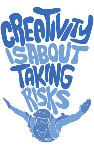 Creativitatea este despre cum sa-ti asumi riscuri.